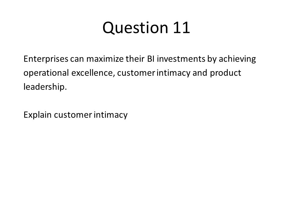 Question 11 Enterprises can maximize their BI investments by achieving