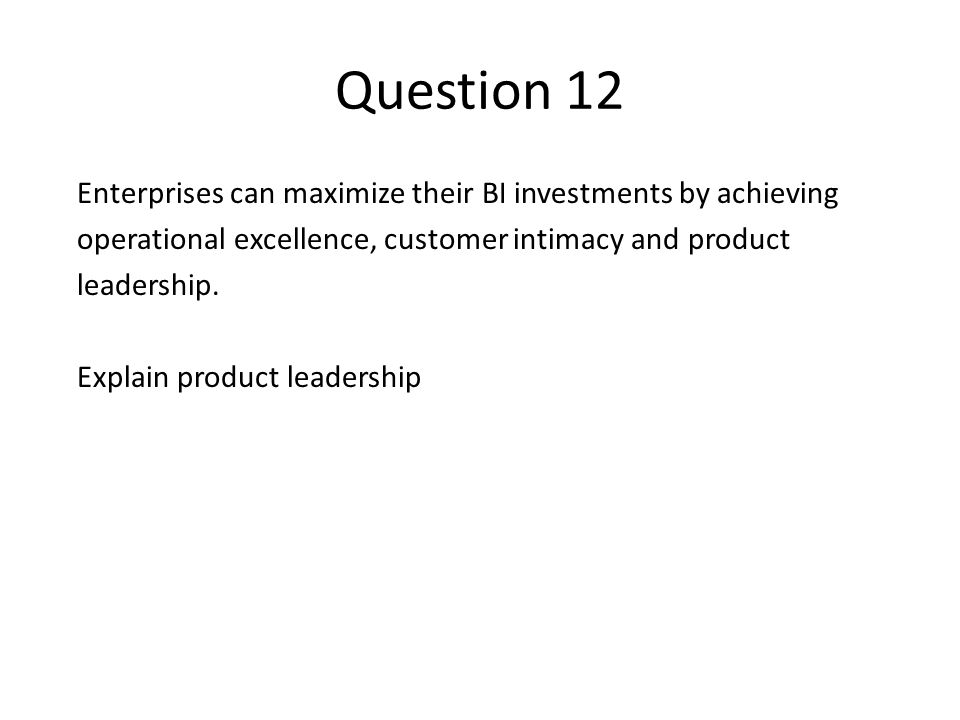 Question 12 Enterprises can maximize their BI investments by achieving