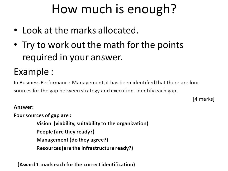 How much is enough Look at the marks allocated.