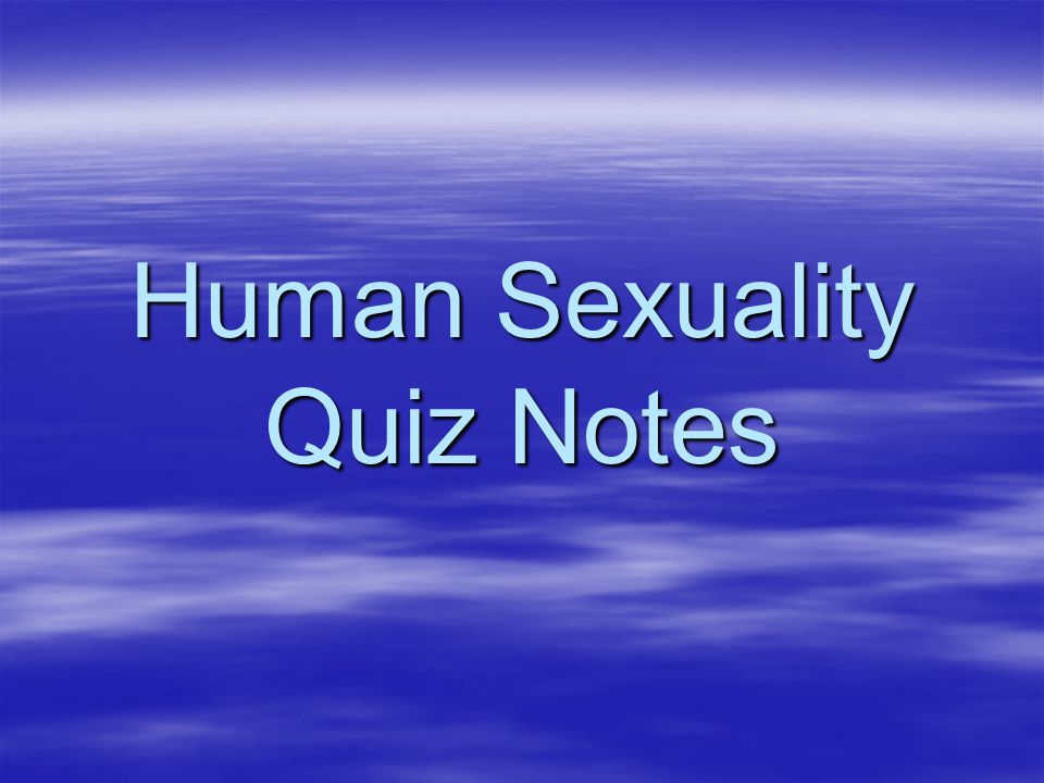 Human Sexuality Quiz Notes