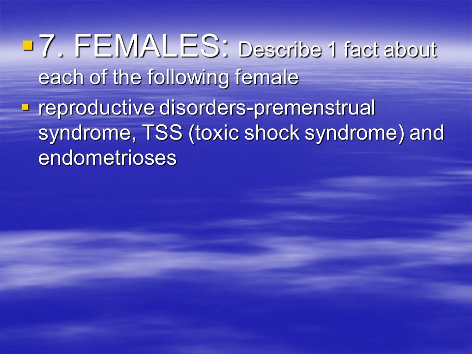 7. FEMALES: Describe 1 fact about each of the following female
