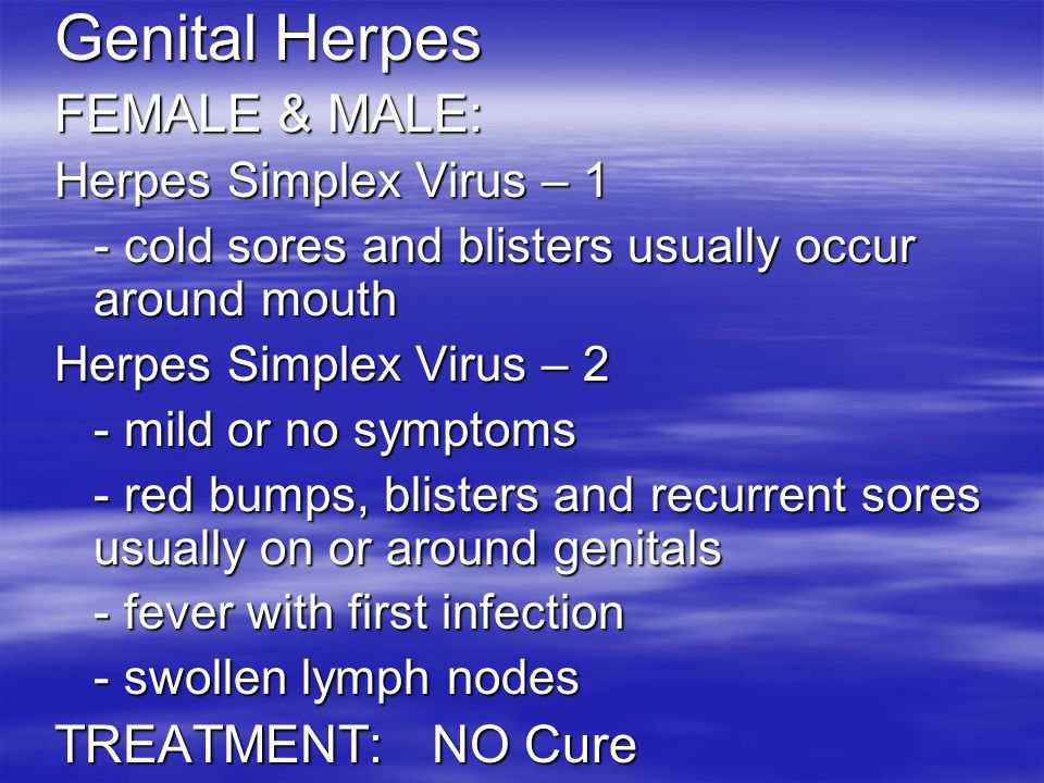 Genital Herpes FEMALE & MALE: TREATMENT: NO Cure