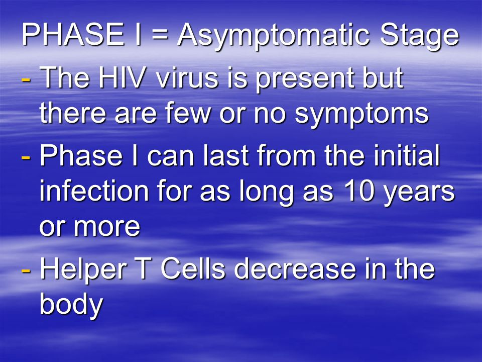 PHASE I = Asymptomatic Stage