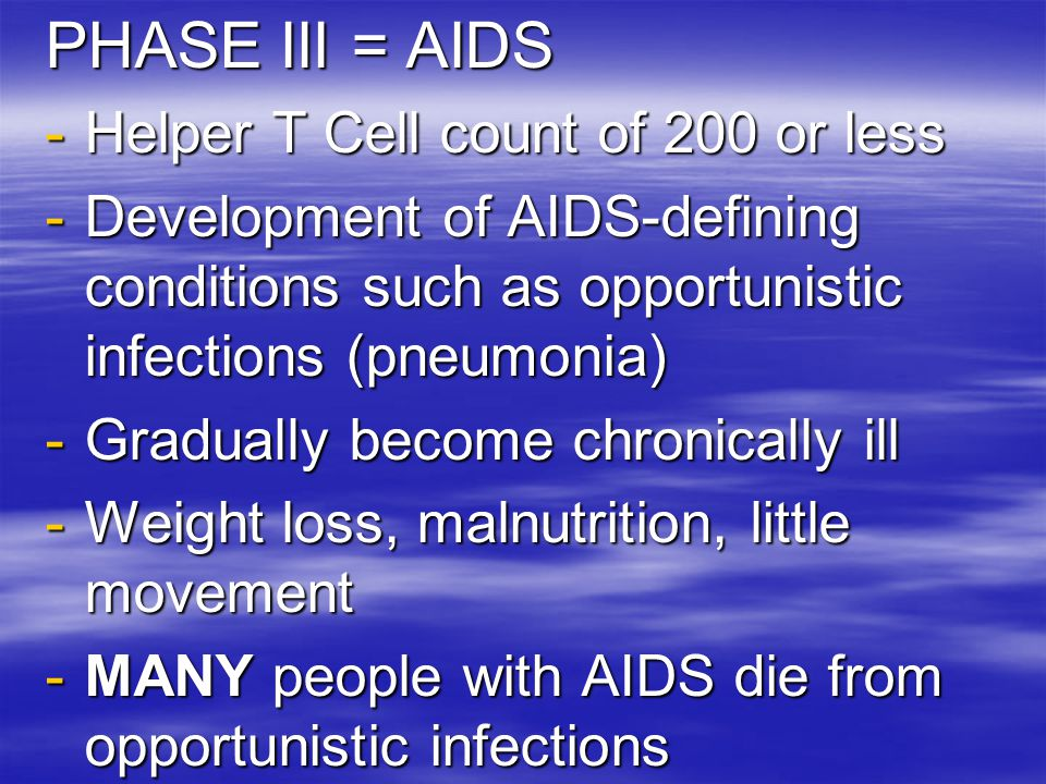 PHASE III = AIDS Helper T Cell count of 200 or less