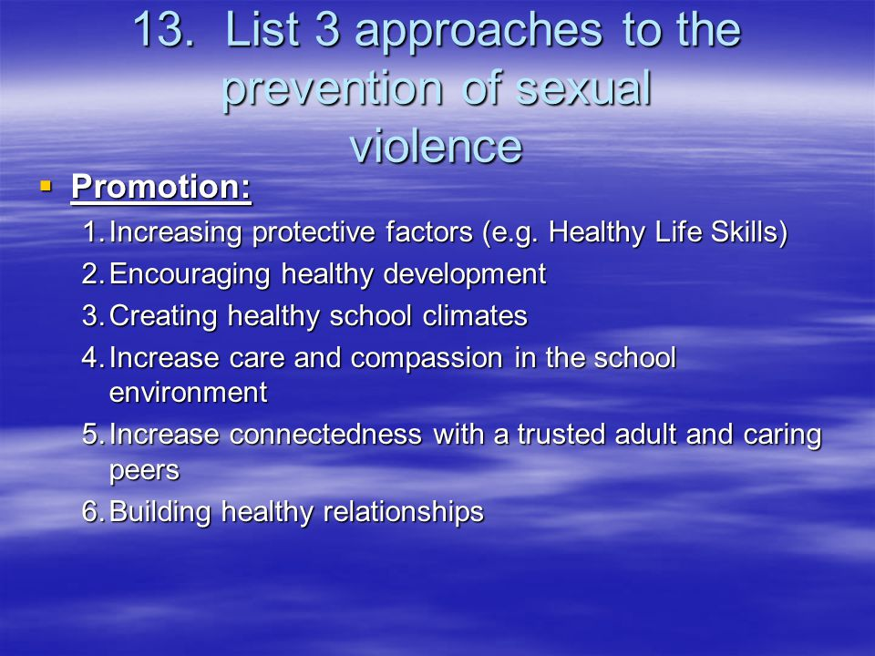 13. List 3 approaches to the prevention of sexual violence