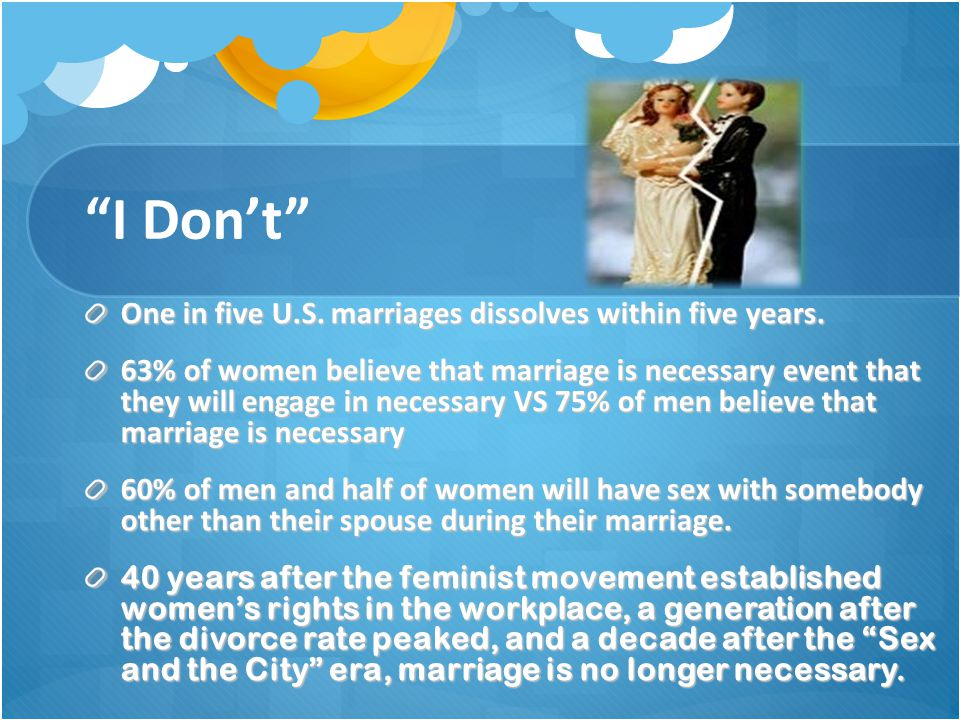 I Don't One in five U.S. marriages dissolves within five years.