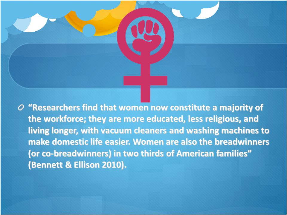 Researchers find that women now constitute a majority of the workforce; they are more educated, less religious, and living longer, with vacuum cleaners and washing machines to make domestic life easier.