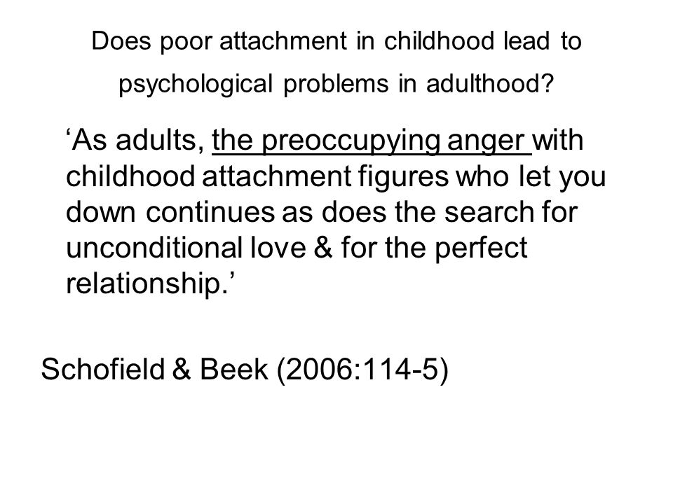 Does poor attachment in childhood lead to psychological problems in adulthood