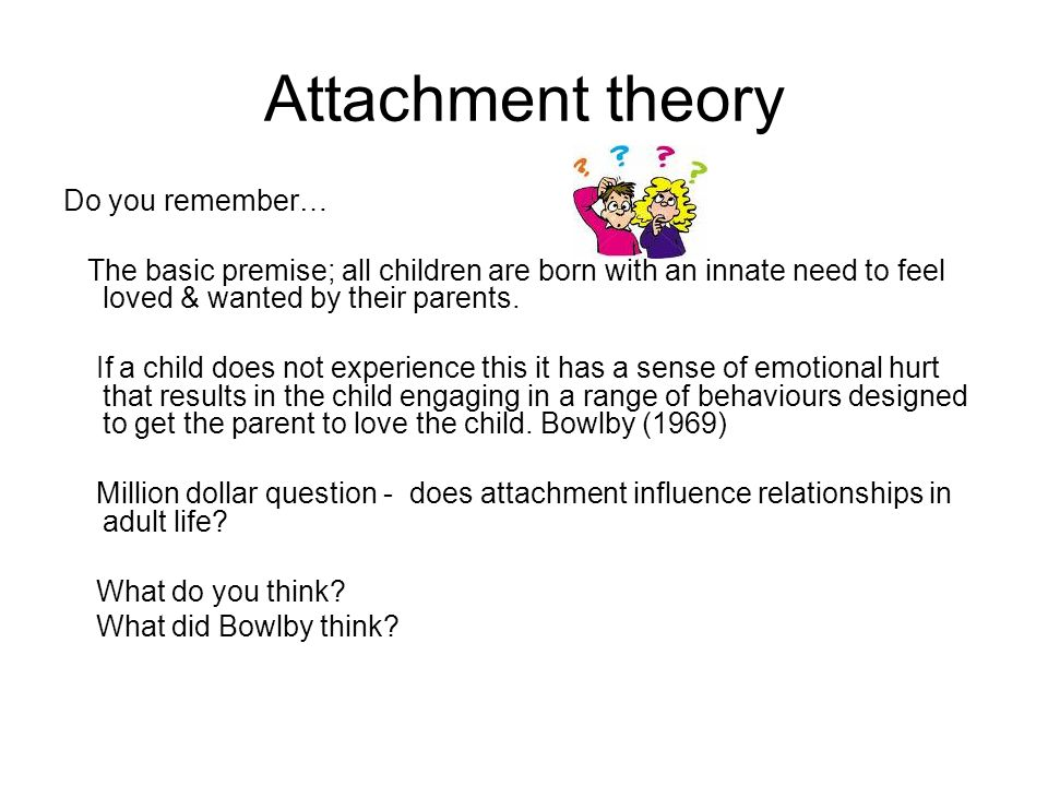 Attachment theory Do you remember…