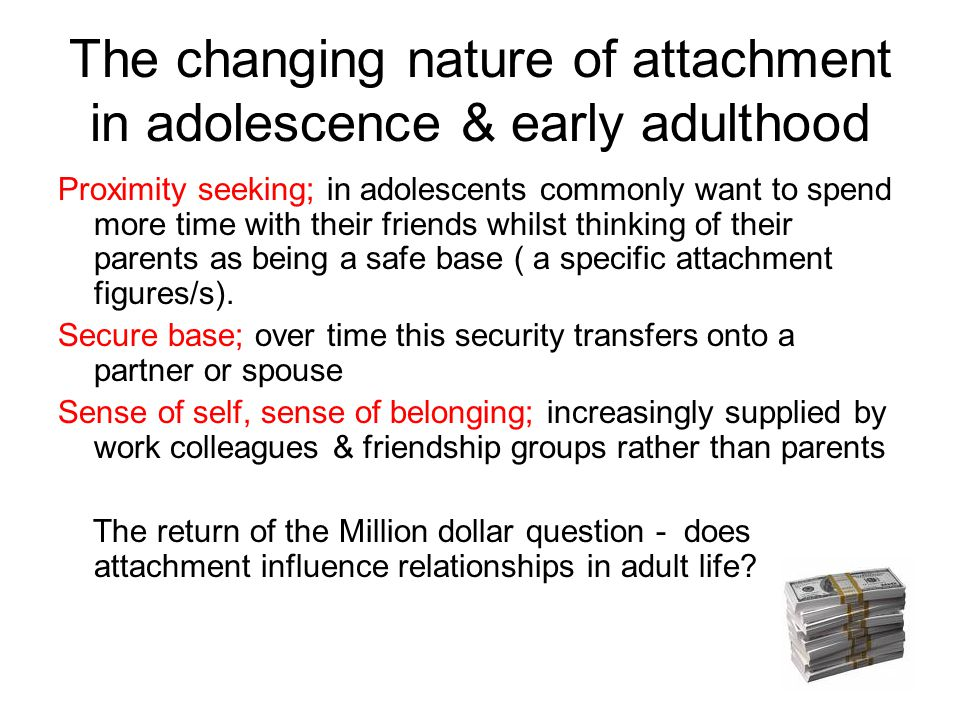 The changing nature of attachment in adolescence & early adulthood