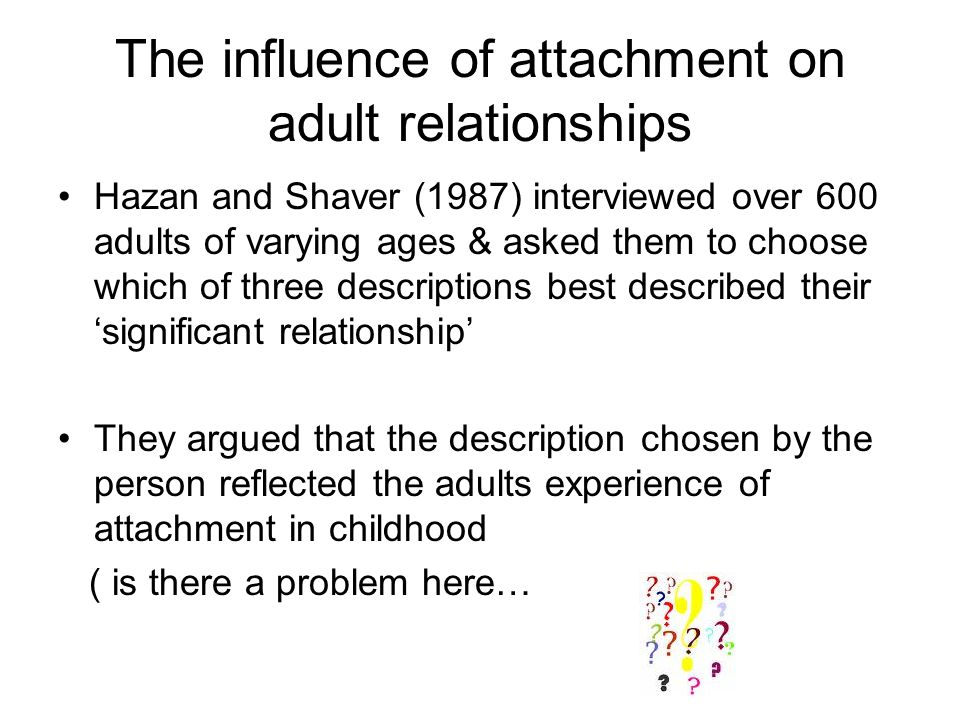 The influence of attachment on adult relationships