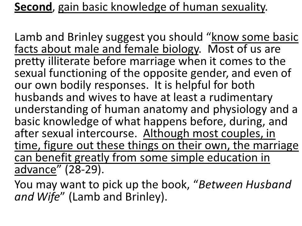 Second, gain basic knowledge of human sexuality