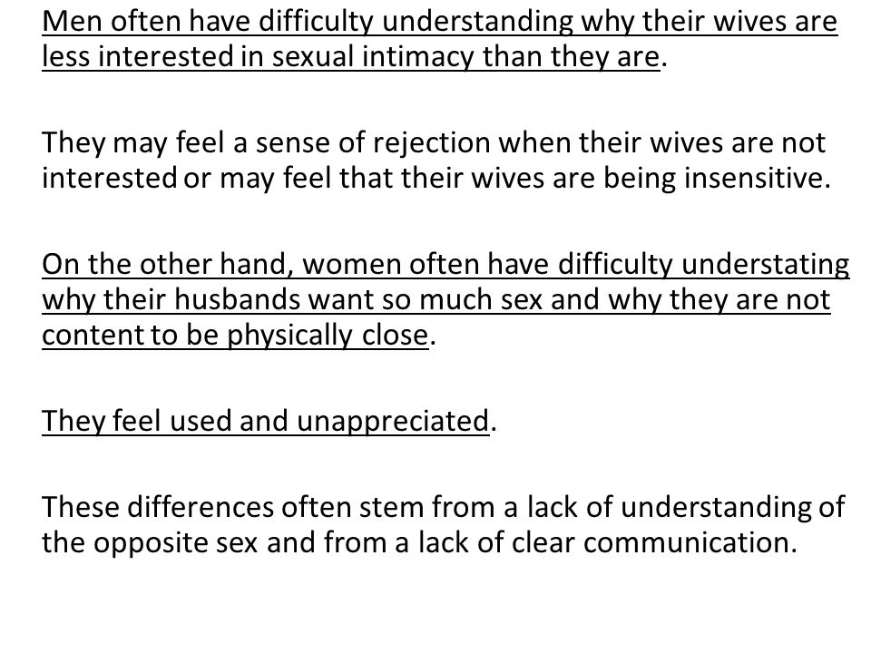 Men often have difficulty understanding why their wives are less interested in sexual intimacy than they are.
