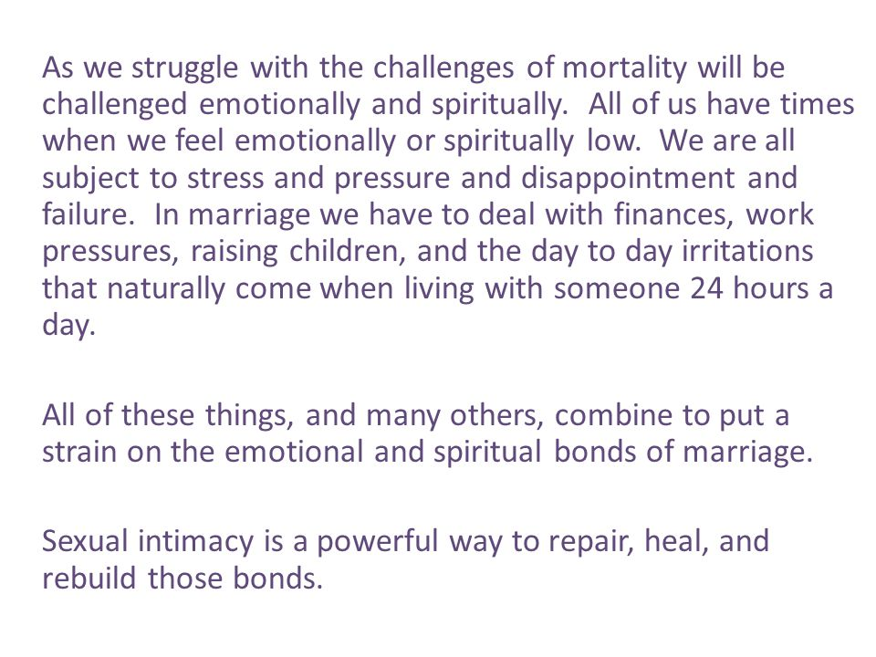 As we struggle with the challenges of mortality will be challenged emotionally and spiritually.