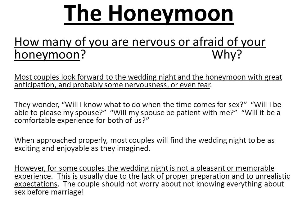 The Honeymoon How many of you are nervous or afraid of your honeymoon Why