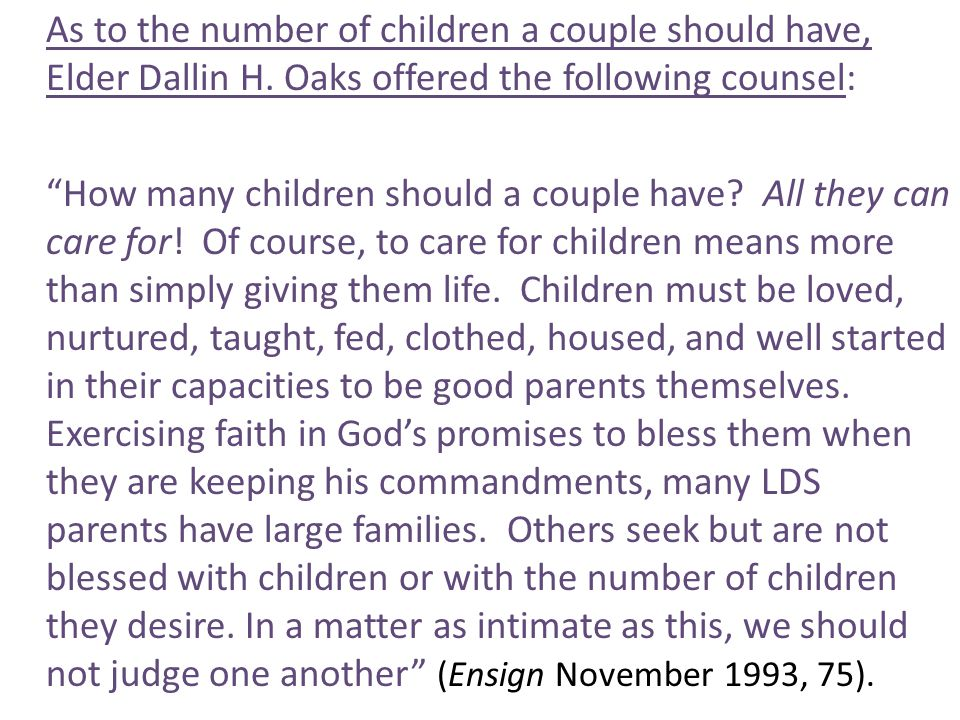 As to the number of children a couple should have, Elder Dallin H