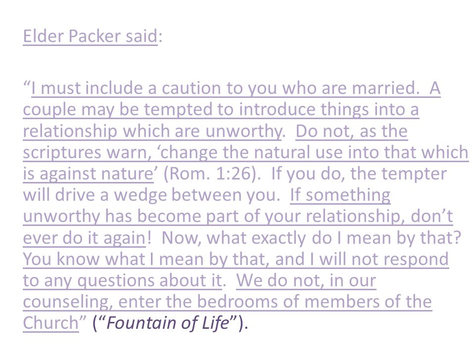 Elder Packer said: I must include a caution to you who are married