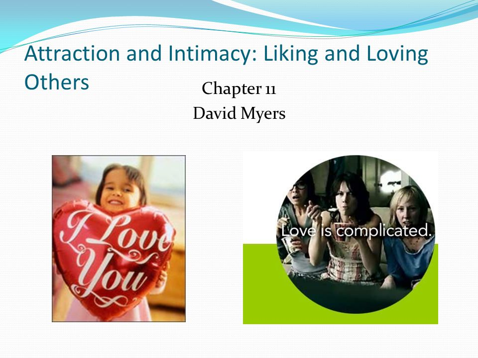 Attraction and Intimacy: Liking and Loving Others