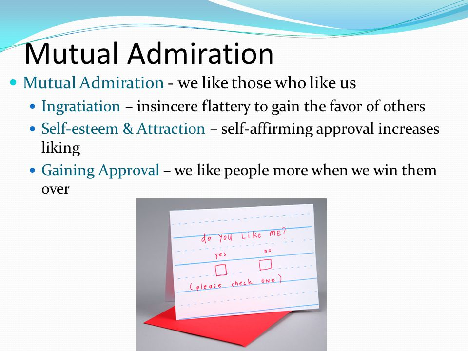 Mutual Admiration Mutual Admiration - we like those who like us