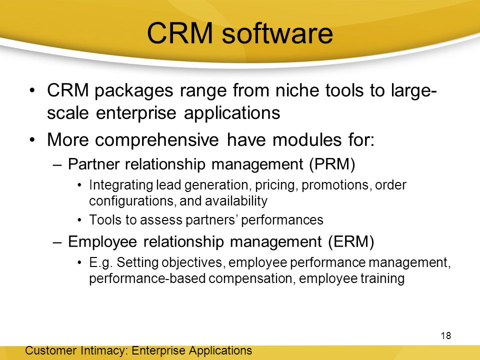 CRM software CRM packages range from niche tools to large-scale enterprise applications. More comprehensive have modules for: