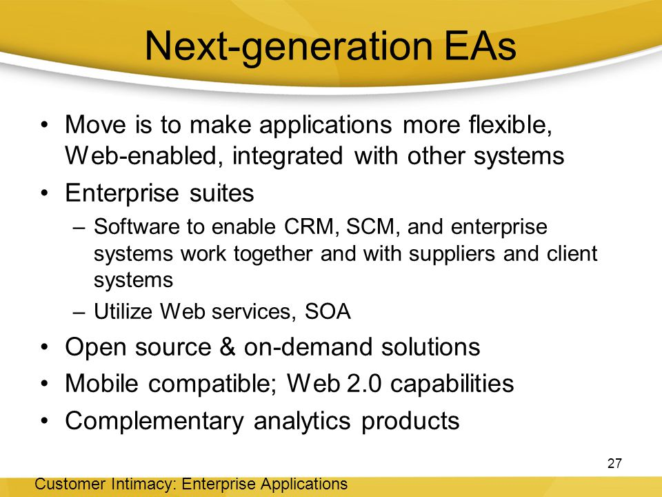 Next-generation EAs Move is to make applications more flexible, Web-enabled, integrated with other systems.