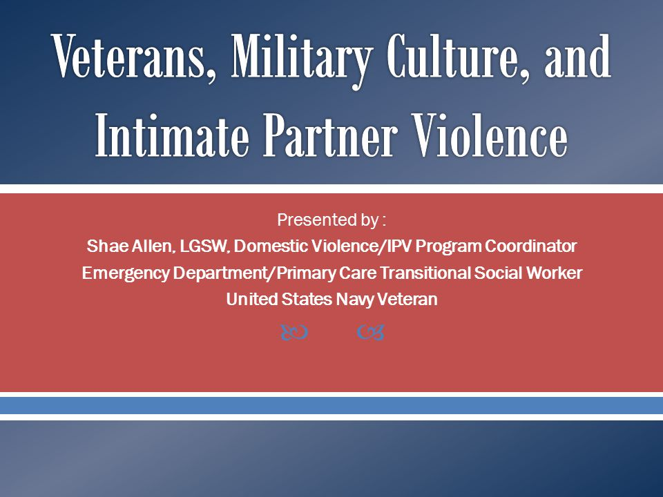 Veterans, Military Culture, and Intimate Partner Violence