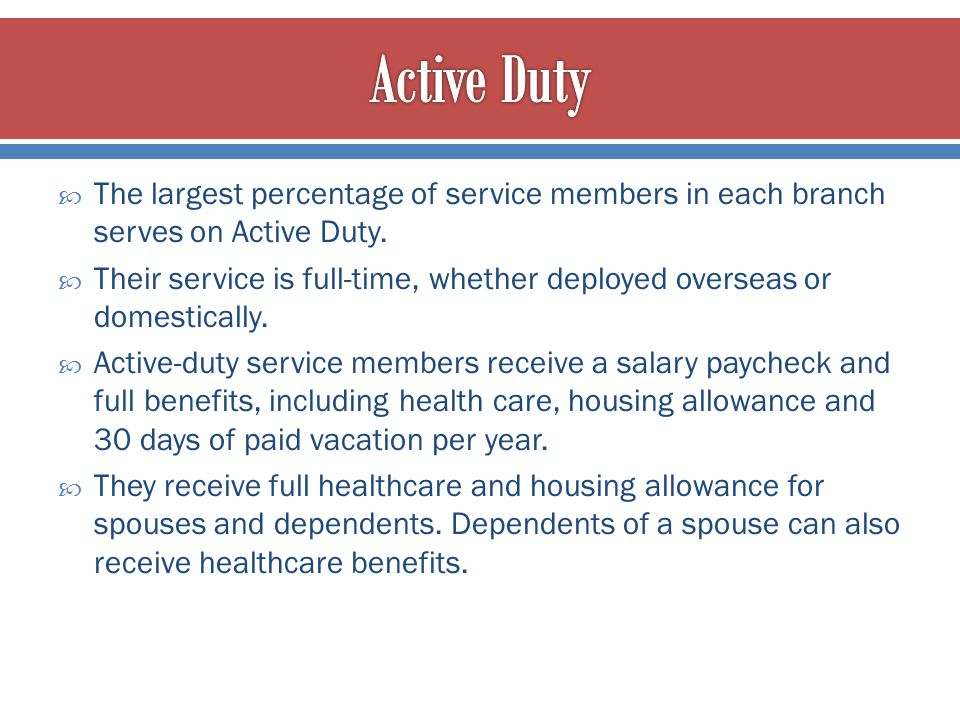 Active Duty The largest percentage of service members in each branch serves on Active Duty.