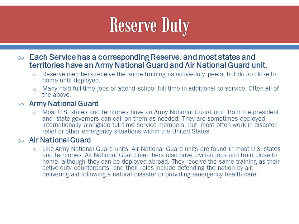 Reserve Duty Each Service has a corresponding Reserve, and most states and territories have an Army National Guard and Air National Guard unit.