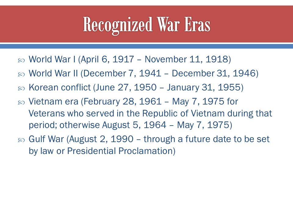 Recognized War Eras World War I (April 6, 1917 – November 11, 1918)