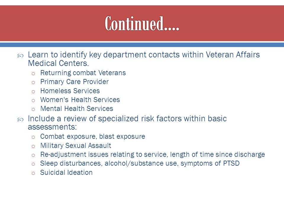 Continued…. Learn to identify key department contacts within Veteran Affairs Medical Centers. Returning combat Veterans.