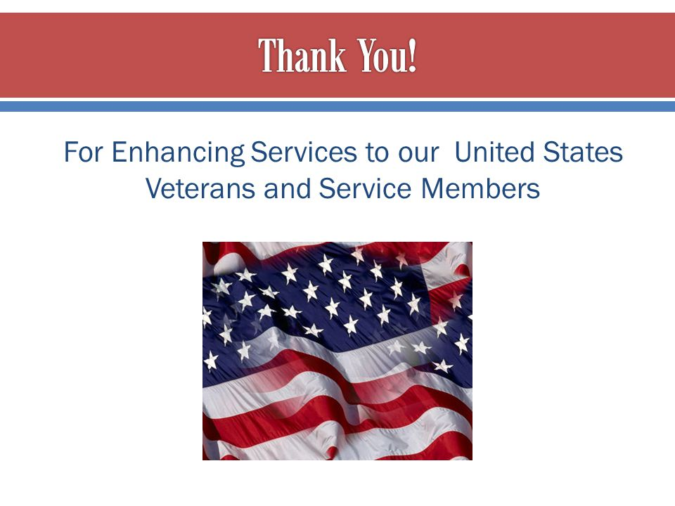 Thank You! For Enhancing Services to our United States Veterans and Service Members