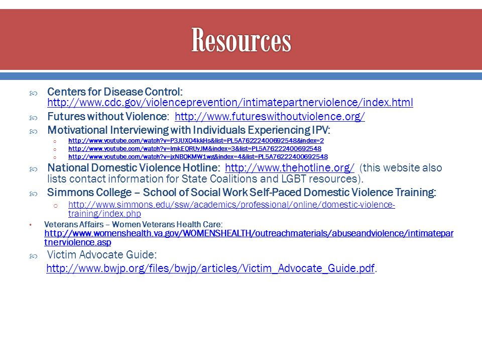 Resources Centers for Disease Control: http://www.cdc.gov/violenceprevention/intimatepartnerviolence/index.html.