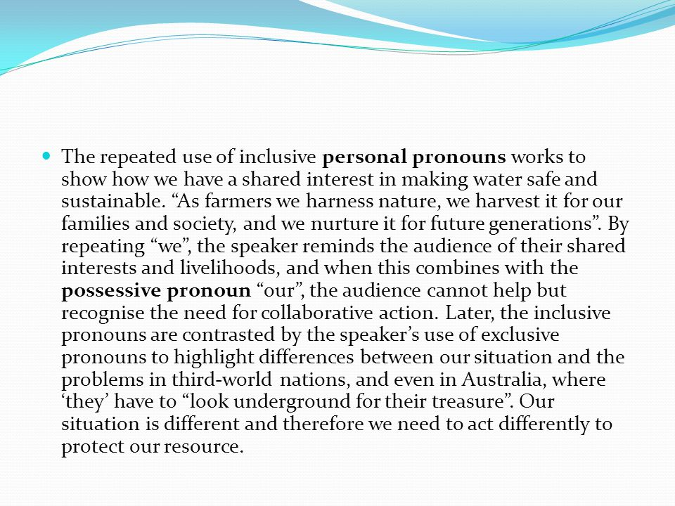 The repeated use of inclusive personal pronouns works to show how we have a shared interest in making water safe and sustainable.