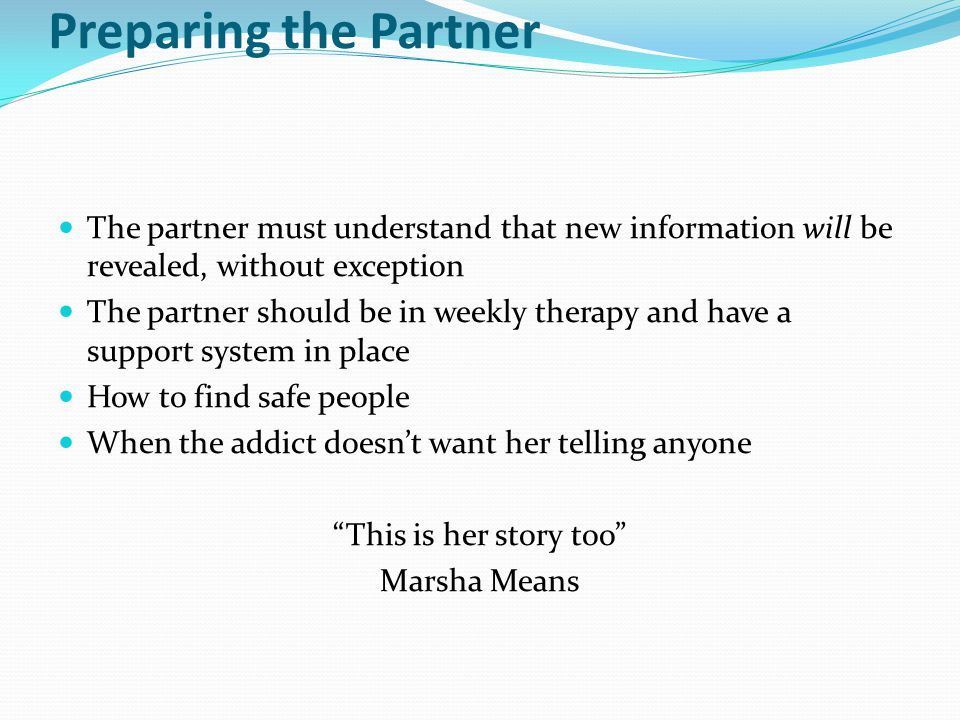 Preparing the Partner The partner must understand that new information will be revealed, without exception.