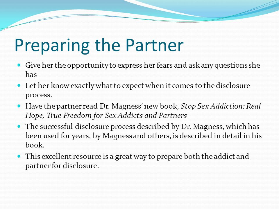 Preparing the Partner Give her the opportunity to express her fears and ask any questions she has.