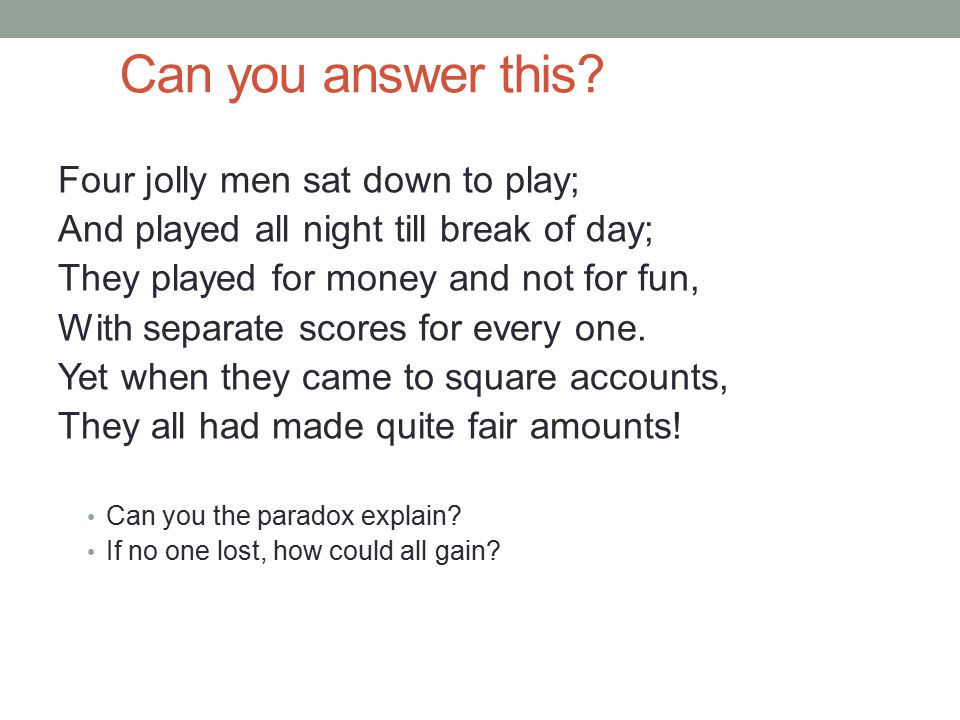 Can you answer this Four jolly men sat down to play;