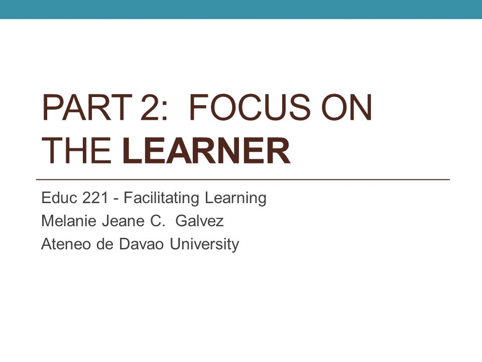 Part 2: FOCUS ON THE lEARNER
