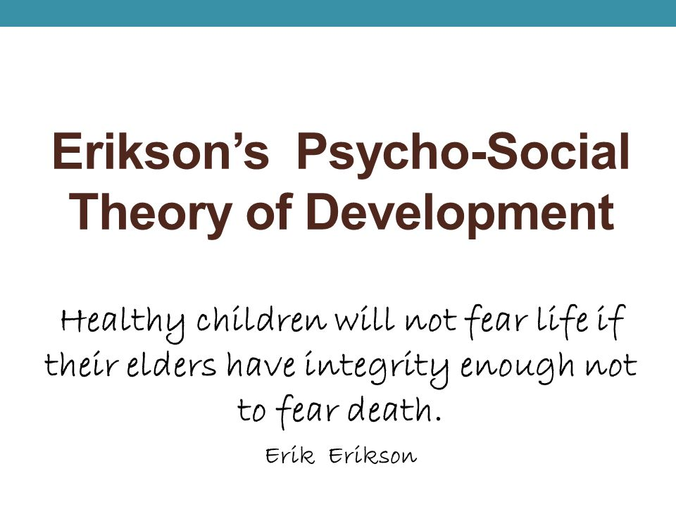 Erikson's Psycho-Social Theory of Development