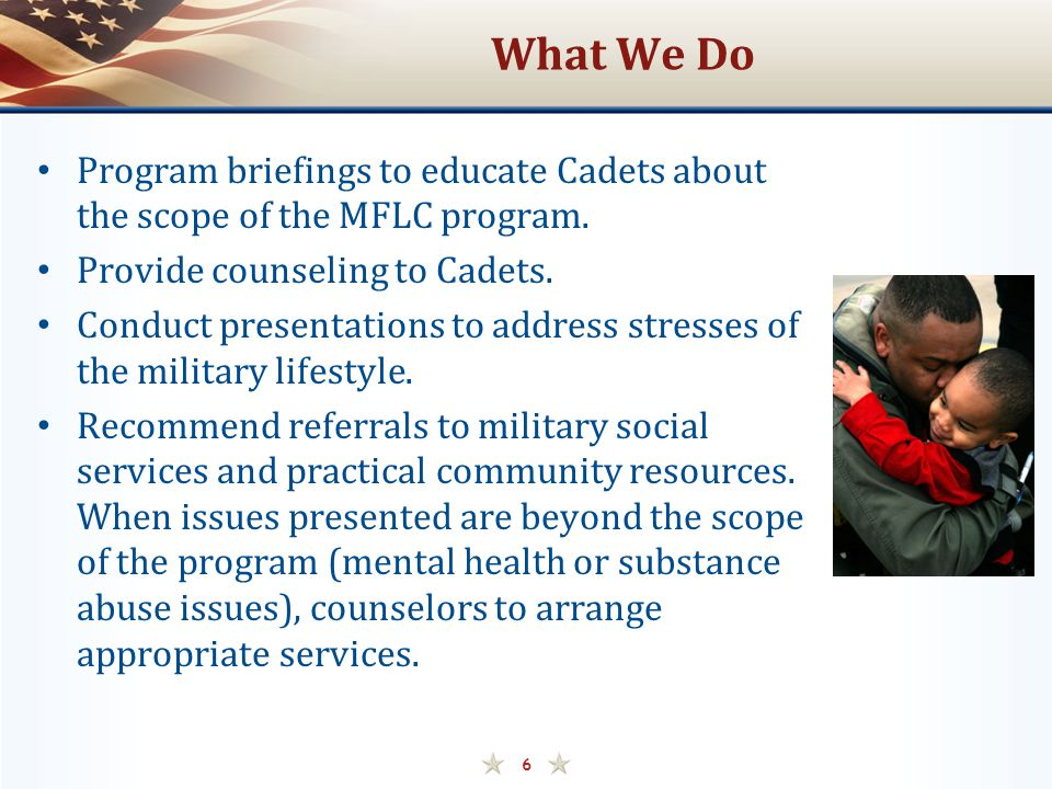 What We Do Program briefings to educate Cadets about the scope of the MFLC program. Provide counseling to Cadets.