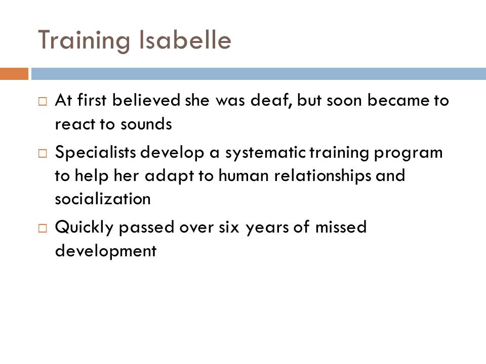 Training Isabelle At first believed she was deaf, but soon became to react to sounds.