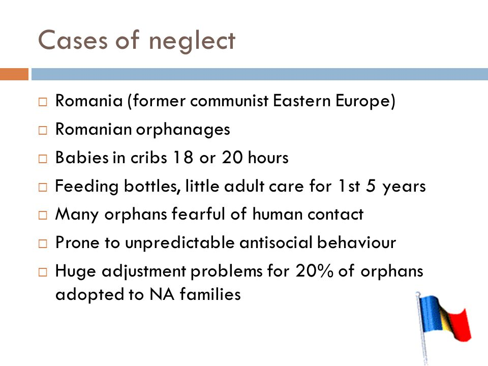 Cases of neglect Romania (former communist Eastern Europe)