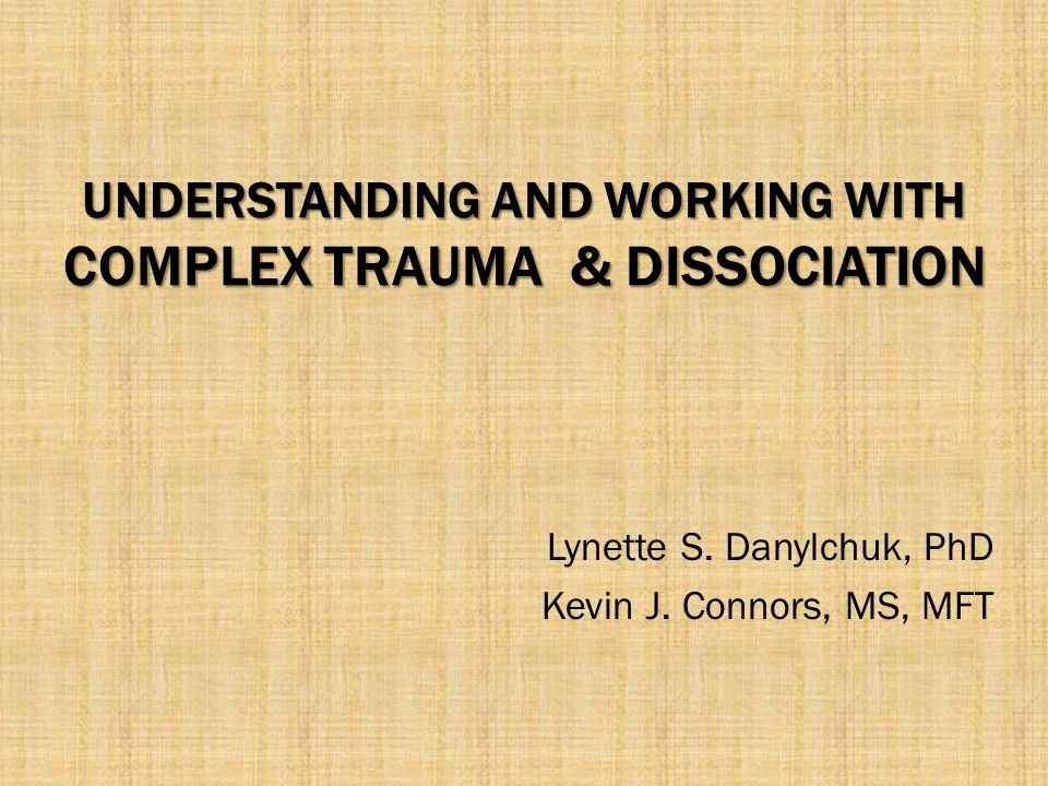 UNDERSTANDING AND WORKING WITH COMPLEX TRAUMA & DISSOCIATION