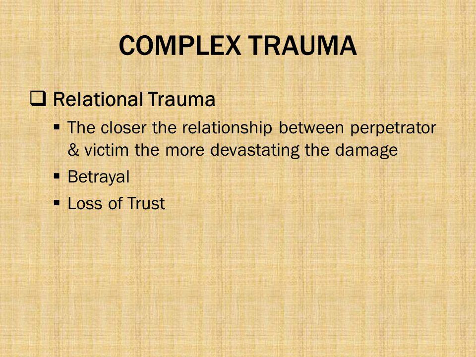 COMPLEX TRAUMA Relational Trauma