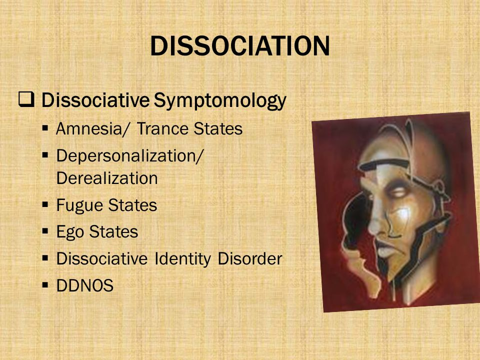 DISSOCIATION Dissociative Symptomology Amnesia/ Trance States