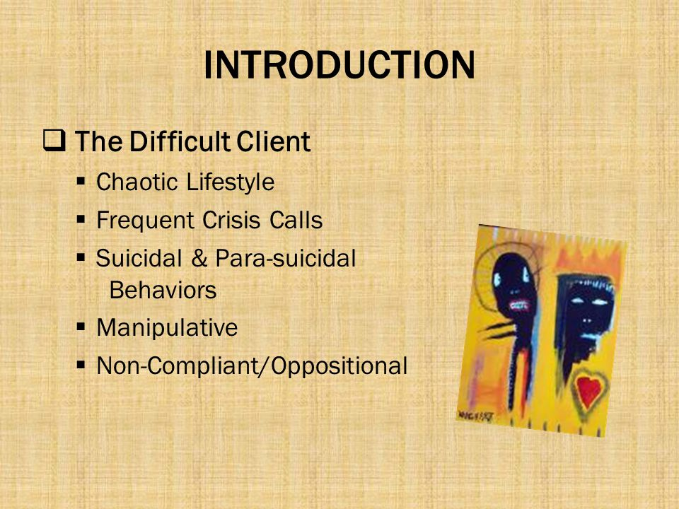 INTRODUCTION The Difficult Client Chaotic Lifestyle