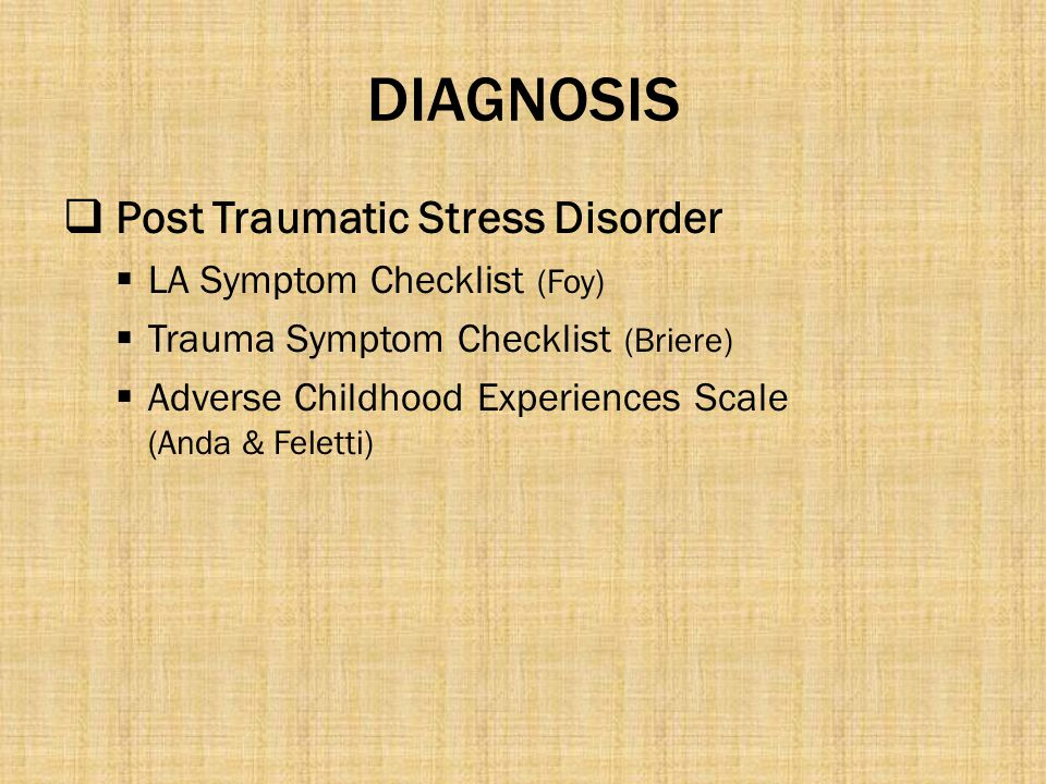 DIAGNOSIS Post Traumatic Stress Disorder LA Symptom Checklist (Foy)