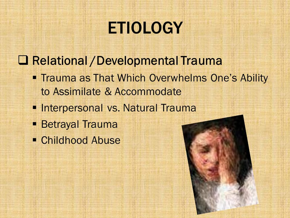 ETIOLOGY Relational /Developmental Trauma