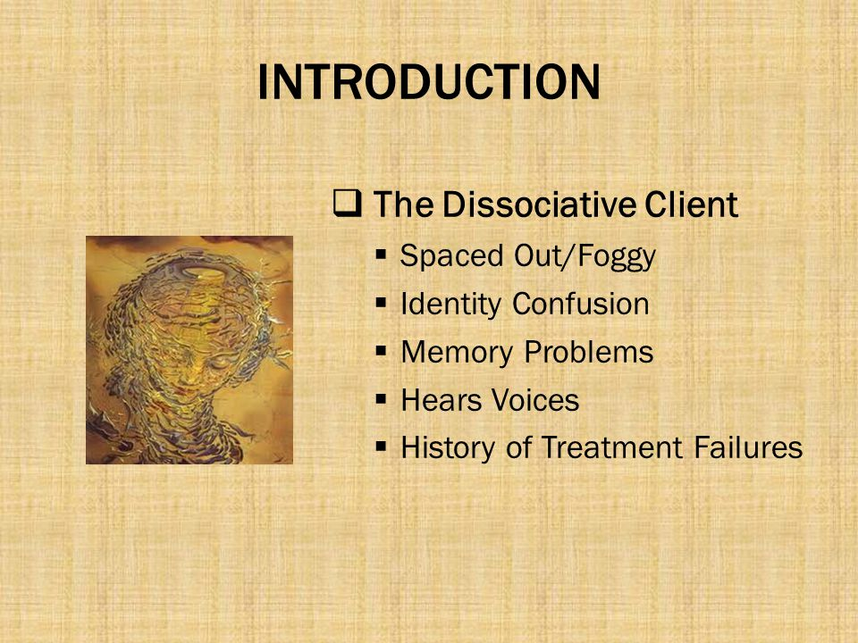 INTRODUCTION The Dissociative Client Spaced Out/Foggy