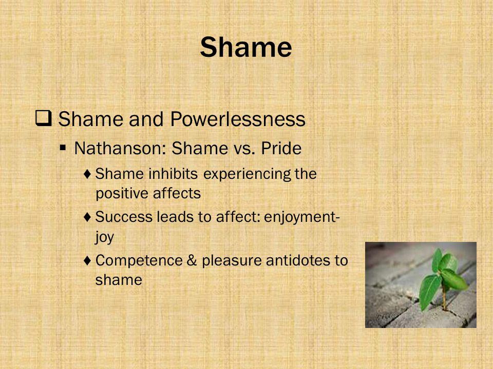 Shame Shame and Powerlessness Nathanson: Shame vs. Pride