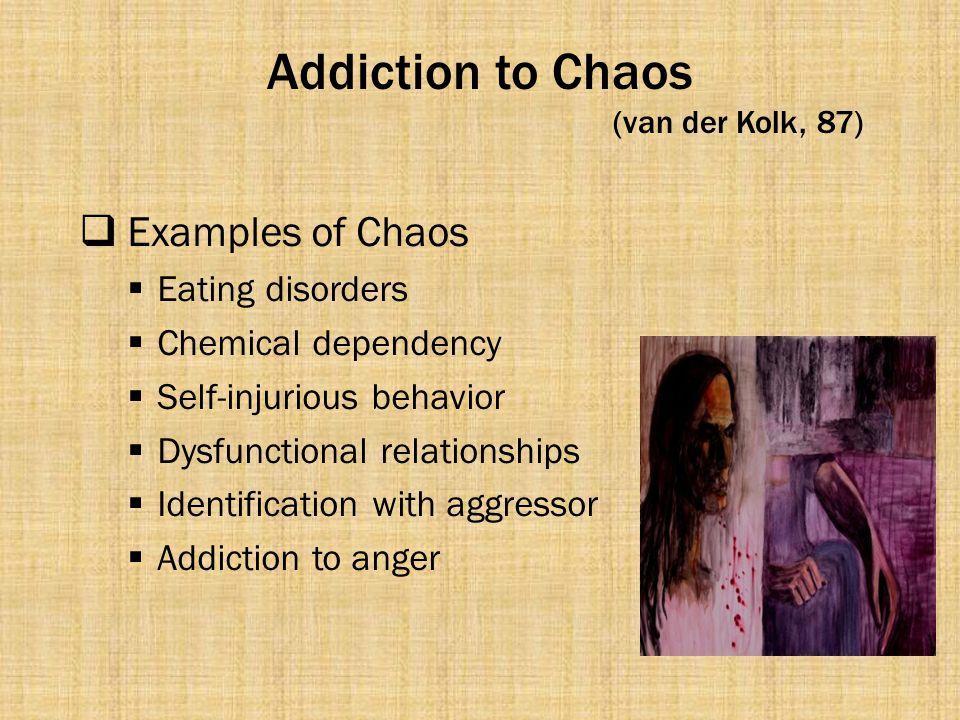 Addiction to Chaos (van der Kolk, 87)